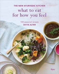 What To Eat For How You Feel: The New Ayurvedic Kitchen