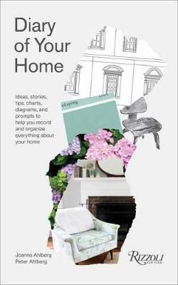 Diary of Your Home: Ideas, Stories, Tips, Charts, Diagrams, and Prompts to Help You Record and Organize Everything About your Home