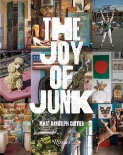The Joy of Junk: Go Right Ahead, Fall In Love With The Wackiest Things, Find The Worth In The Worthless, Rescue and Recycle The Curious Objects That Give Life and Happiness