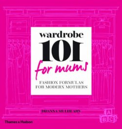 Wardrobe 101 for Mums: Fashion Formulas for Modern Mothers