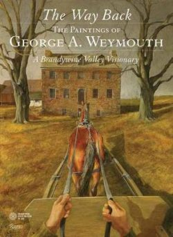 The Way Back: The Paintings of George A. Weymouth A Brandywine Valley Visionary