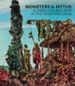Monsters and Myths: Surrealism and War in the 1930s and 1940s