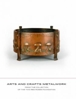 Arts and Crafts Metalwork: From the Collection of the Two Red Roses Foundation