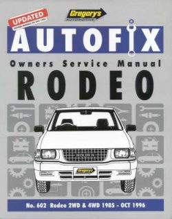 Gregory's Autofix Owner's Service Manual Rodeo: No 602: Rodeo 2wd and 4wd 1985 – Oct 1996