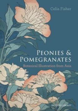 Peonies and Pomegranates: Botanic Illustrations from Asia