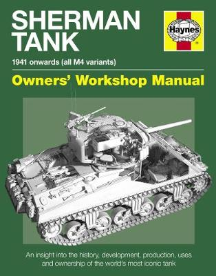 Sherman Tank Manual: An insight into the history, development, production, uses and ownership of the world's most iconic