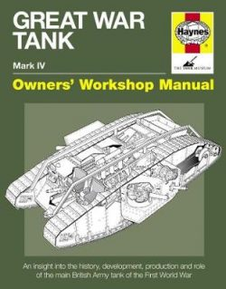 Great War Tank Manual: An insight into the history, development, production and role of the main British Army tank of the F