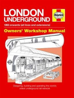 London Underground Manual: Designing, building and operating the world's oldest underground rail network