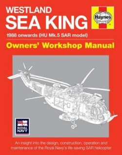 Westland Sar Sea King Manual: An insight into the design, construction, operatio