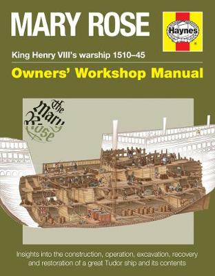 Mary Rose Manual: King Henry VIII's warship 1510-45 Owners' Workshop Manual