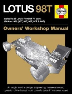 Lotus 98T Owners' Workshop Manual: Includes all Lotus-Renault F1 cars 1983 to 1986 (93T, 94T, 95T, 97T & 98T).