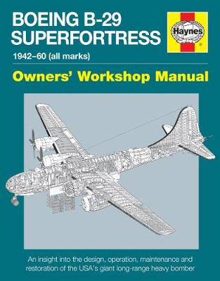 Boeing B-29 Superfortress Manual: 1942-60 (all marks) Owners' Workshop Manual