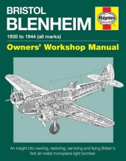 Bristol Blenheim Manual: 1935 to 1944 (all marks) an insight into owning, restoring, servicing and flying Britain's first al