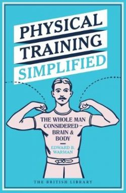 Physical Training Simplified: The Whole Man Considered – Brain & Body