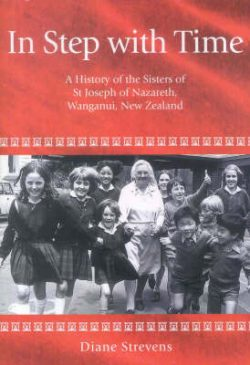 In Step with Time: A History of the Sisters of St.Joseph of Nazareth, Wanganui