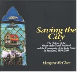 Saving the City: The History of the Order of the Good Shepherd and the Community of the Holy Name in Auckland, 1894-2000