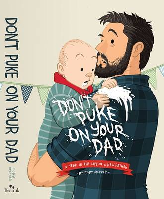 Don't Puke on Your Dad: A Year in the Life of a New Father