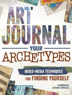 Art Journal Archetypes: Mixed Media Techniques for Finding Yourself