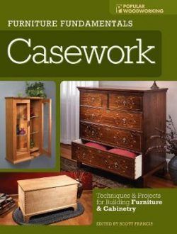 Furniture Fundamentals – Casework: Techniques and Projects for Building Furniture and Cabinetry