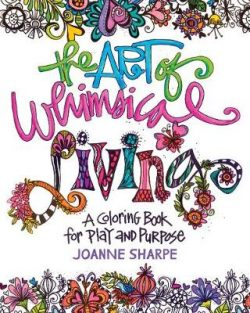 The Art of Whimsical Living: A Coloring Book for Bringing More Color into Every Day
