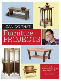 I Can Do That – Furniture Projects: 20 Easy & Fun Woodworking Projects to Build Your Skills