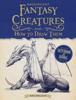 Magnificent Fantasy Creatures and How to Draw Them: Sketchbook and Journal