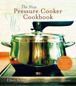 The New Pressure Cooker Cookbook: 150 Delicious, Fast, and Nutritious Dishes
