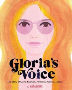 Gloria's Voice: The Story of Gloria Steinem, Feminist, Activist, Leader