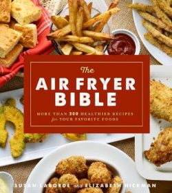 The Air Fryer Bible: More Than 200 Healthier Recipes for Favorite Dishes and Special Treats
