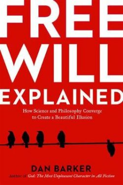 Free Will Explained: How the Melody of Science and the Harmony of Philosophy Create a Beautiful Illusion
