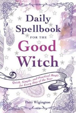 Daily Spellbook for the Good Witch: Quick, Simple, and Practical Magic for Every Day of the Year