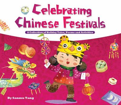 Celebrating Chinese Festivals: Collection of Holiday Tales, Poems and Activities