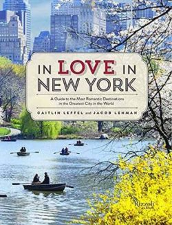 In Love in New York: A Traveler's Guide to the Most Romantic Destinations in the Greatest City in the World