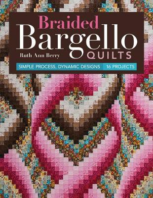 Braided Bargello Quilts: Simple Process, Dynamic Designs – 16 Projects