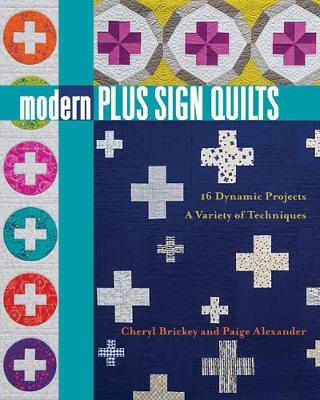 Modern Plus Sign Quilts: 16 Dynamic Projects – a Variety of Techniques