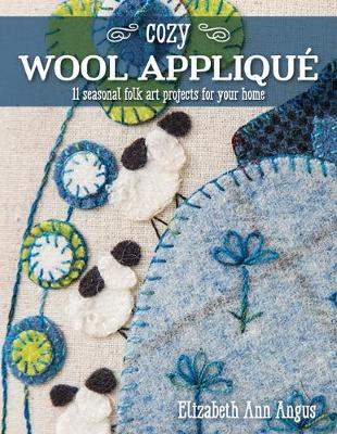 Cozy Wool Applique: 11 Seasonal Folk Art Projects for Your Home