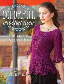 Colorful Crochet Lace: 22 Chic Garments & Accessories