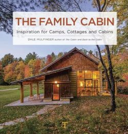 The Family Cabin: Inspiration for Camps, Cottages and Cabins