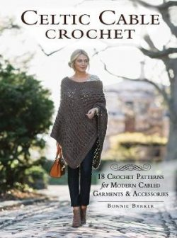 Celtic Cable Crochet: 18 Crochet Pattersn for modern Cabled Garments & Accessoroes