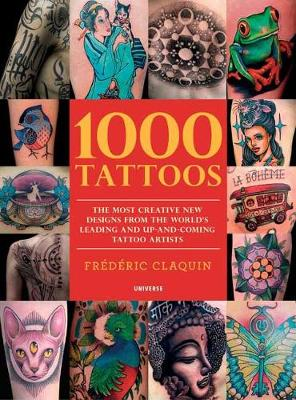 1000 Tattoos: The Most Creative New Designs from the World's Leading and Up-And-Coming Tattoo Artists
