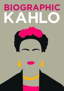 Biographic: Kahlo: Great Lives in Graphic Form