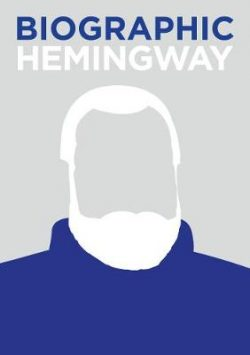 Biographic: Hemingway: Great Lives in Graphic Form