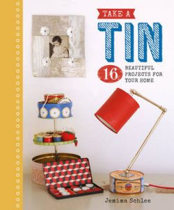 Take a Tin: 16 Beautiful Projects for Your Home