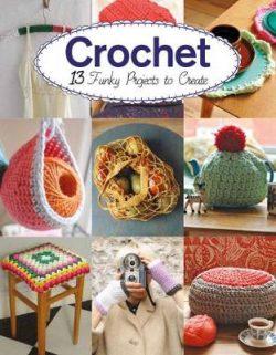 Crochet: 13 Funky Projects to Crochet