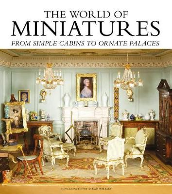 The World of Miniatures: From Simple Cabins to Ornate Palaces