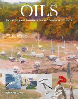 Oils: Techniques and Tutorials for the Complete Beginner