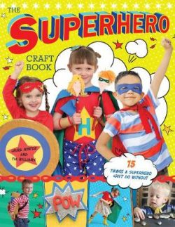 The Superhero Craft Book: 15 Things a Superhero Can't Do Without!