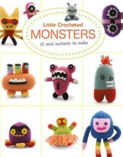 Little Crocheted Monsters: 12 Mini Mutants to Make