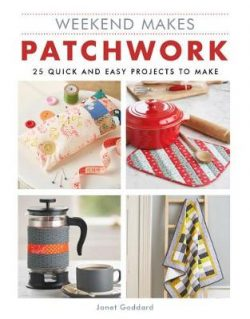 Weekend Makes: Patchwork: 25 Quick and Easy Projects to Make