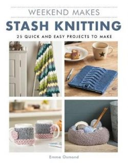 Weekend Makes: Stash Knitting: 25 Quick and Easy Projects to Make